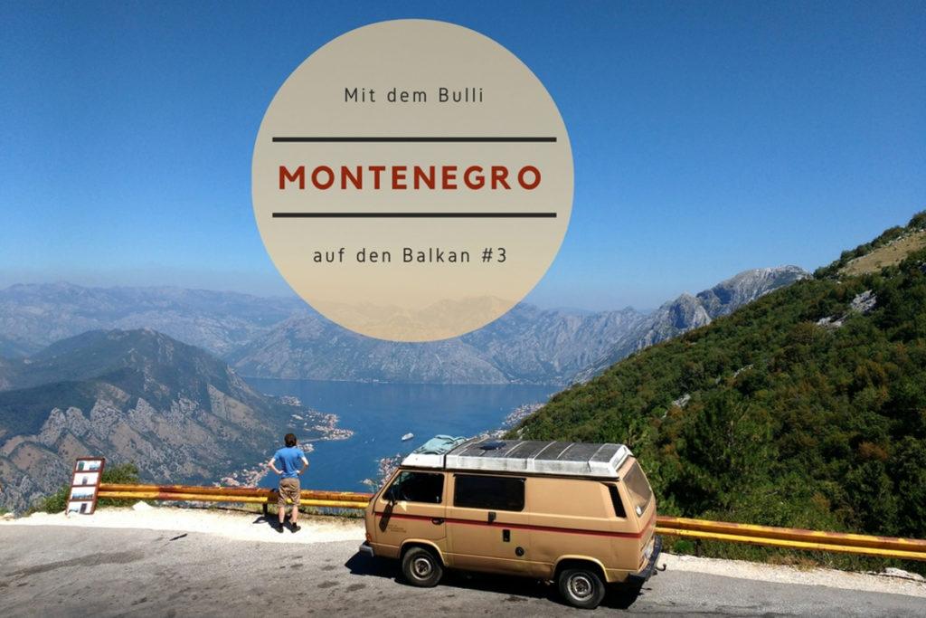 Mit dem Bulli auf den Balkan: Teil 3 unseres Roadtrips führt uns nach Montenegro