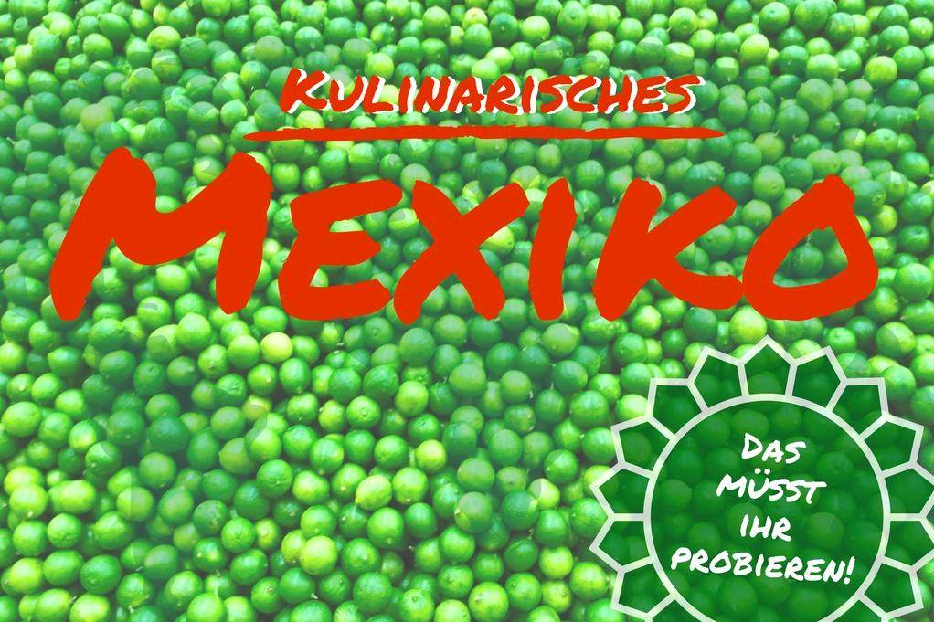 Kulinarisches Mexiko: Empfehlungen und Restauranttipps von einem Insider